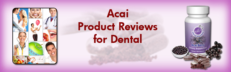 Acai Berry For Dental Product Reviews