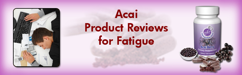 Acai Berry More Energy For Fatigue Product Testimonial Reviews