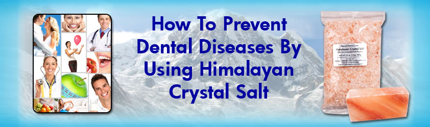 How To Prevent Dental Diseases with Natural Home Cures Himalayan Crystal Salt