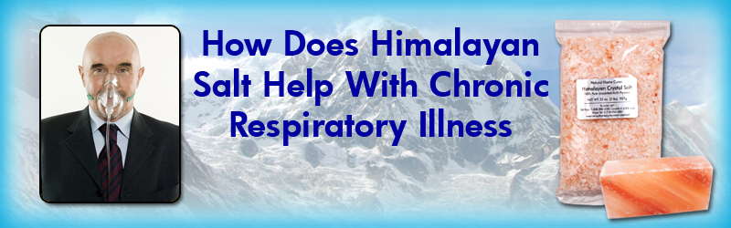 Natural Home Cures Himalayan Salt - How Does Salt Help With Chronic Respiratory Illness