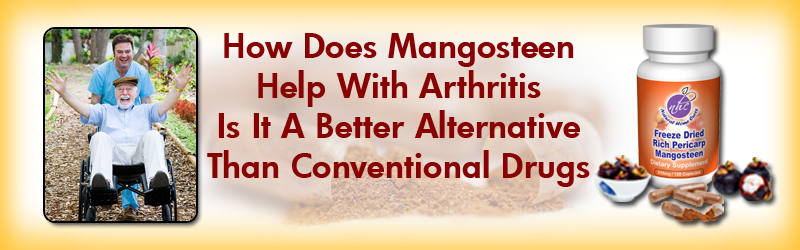 Natural Home Cures Freeze Dried Rich Pericarp Mangosteen - How Does Mangosteen Help With Arthritis...Is It A Better Alternative That Conventional Drugs