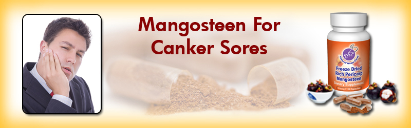 Natural Home Cures Freeze Dried Rich Pericarp Mangosteen May Help With Your Canker Sores